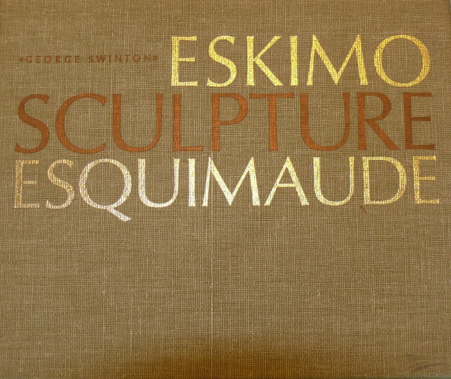George Swinton ,   Eskimo Sculpture Esquimaude      A precursor of Swinton's classic Sculpture of the Inuit, which is now in its third edition.  Contains introductory essay on the development of Inuit art, and extensive illustration of examples of Inuit art from the 1950's and 1960's.     09563-1